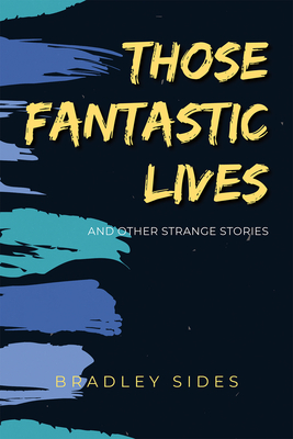 Those Fantastic Lives: and Other Strange Stories Cover Image