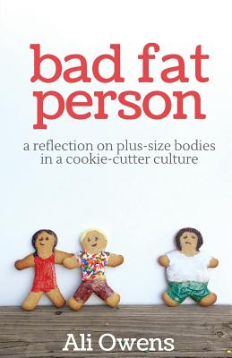 Bad Fat Person: A Reflection on Plus-Size Bodies in a Cookie-Cutter Culture Cover Image
