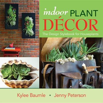 Indoor Plant Decor: The Design Stylebook for Houseplants Cover Image