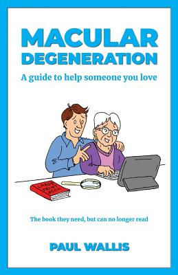 Macular Degeneration: A guide to help someone you love Cover Image