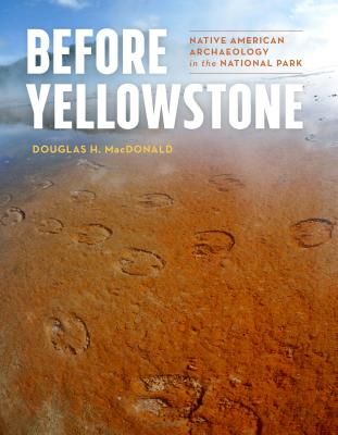 Before Yellowstone: Native American Archaeology in the National Park Cover Image