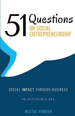 51 Questions on Social Entrepreneurship: Social Impact Through Business, An Actionable Q&A Cover Image