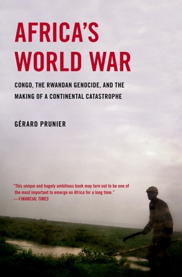 Africa's World War: Congo, the Rwandan Genocide, and the Making of a Continental Catastrophe Cover Image