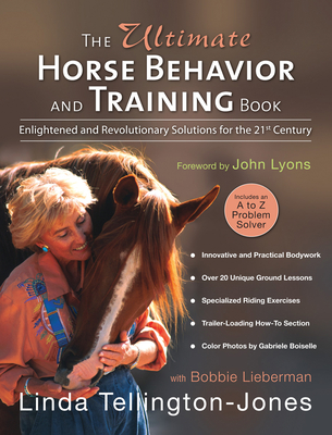 The Ultimate Horse Behavior and Training Book: Enlightened and Revolutionary Solutions for the 21st Century Cover Image