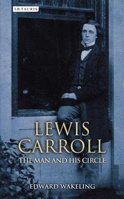 Lewis Carroll: The Man and His Circle Cover Image