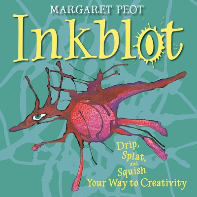 Inkblot: Drip, Splat, and Squish Your Way to Creativity Cover Image