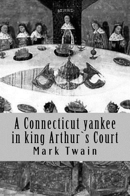 an analysis of mark twains a connecticut yankee in king arthurs court Mark twain's a connecticut yankee in king arthur's court (1889) remains one of the author's best-loved and most controversial novels twain's opposition to catholicism can be explained by appealing to these two seemingly contradictory currents in american culture, for many conservative and liberal leaders of.
