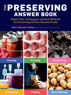 The Preserving Answer Book: Expert Tips, Techniques, and Best Methods for Preserving All Your Favorite Foods Cover Image