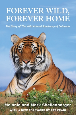 Forever Wild, Forever Home: The Story of The Wild Animal Sanctuary of Colorado Cover Image