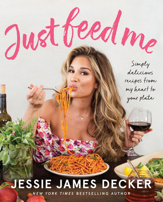 Just Feed Me: Simply Delicious Recipes from My Heart to Your Plate Cover Image