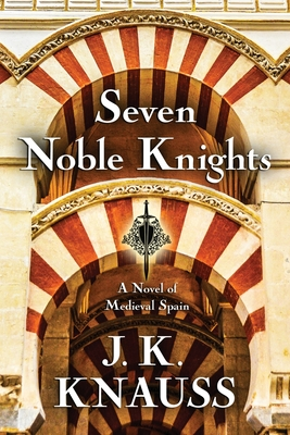Seven Noble Knights: A Novel of Medieval Spain Cover Image