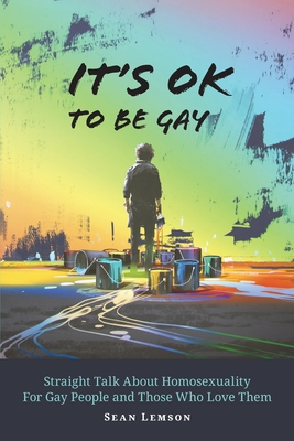 It's OK to Be Gay: Straight Talk About Homosexuality for Gay People and Those Who Love Them Cover Image