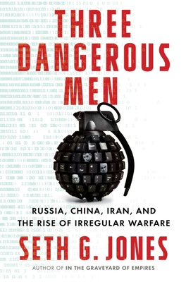 Three Dangerous Men: Russia, China, Iran and the Rise of Irregular Warfare Cover Image