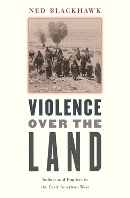 Violence Over the Land: Indians and Empires in the Early American West Cover Image