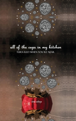 All of the Cups in My Kitchen Turn Red When You`re Near Cover Image