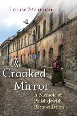 The Crooked Mirror: A Memoir of Polish-Jewish Reconciliation Cover Image