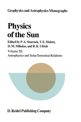 Physics of the Sun: Volume III: Astrophysics and Solar-Terrestrial Relations (Geophysics and Astrophysics Monographs #26) Cover Image