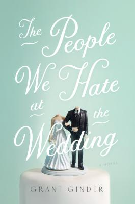 The People We Hate at the Wedding: A Novel Cover Image