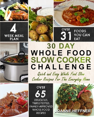 30 Day Whole Food Slow Cooker Challenge: Chef Approved 30 Day Whole Food Slow Cooker Challenge Recipes Made For Your Slow Cooker - Cook More Eat Bette Cover Image