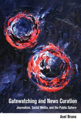 Gatewatching and News Curation; Journalism, Social Media, and the Public Sphere (Digital Formations #113) Cover Image