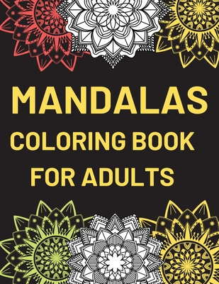 Mandalas Coloring Book For Adults: Coloring Pages For Meditation And Happiness Cover Image