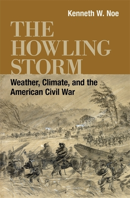 The Howling Storm: Weather, Climate, and the American Civil War (Conflicting Worlds: New Dimensions of the American Civil War) cover