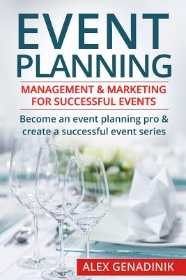 Event Planning: Management & Marketing for Successful Events: Become an Event Planning Pro & Create a Successful Event Series Cover Image