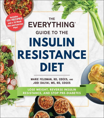 The Everything Guide to the Insulin Resistance Diet: Lose Weight, Reverse Insulin Resistance, and Stop Pre-Diabetes (Everything®) Cover Image
