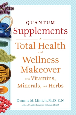 Quantum Supplements: A Total Health and Wellness Makeover with Vitamins, Minerals, and Herbs (Conari Wellness) Cover Image