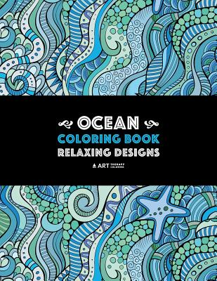 Ocean Coloring Book: Relaxing Designs: Stress-Free Designs For Everyone; Art Therapy & Meditation Practice For Adults, Men, Women, Teens, & Cover Image