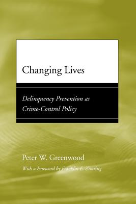 Changing Lives: Delinquency Prevention as Crime-Control Policy (Adolescent Development and Legal Policy) Cover Image