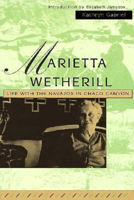 Marietta Wetherill: Life with the Navajos in Chaco Canyon Cover Image
