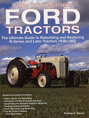 How to Restore Ford Tractors: The Ultimate Guide to Rebuilding and Restoring N-Series and Later Tractors 1939-1962 Cover Image