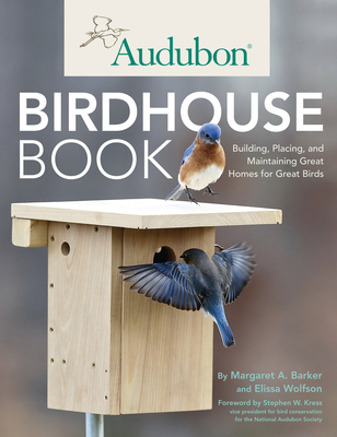 Audubon Birdhouse Book: Building, Placing, and Maintaining Great Homes for Great Birds Cover Image