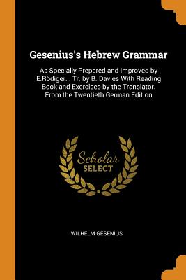 Gesenius's Hebrew Grammar: As Specially Prepared and Improved by E.Rödiger... Tr. by B. Davies with Reading Book and Exercises by the Translator. Cover Image
