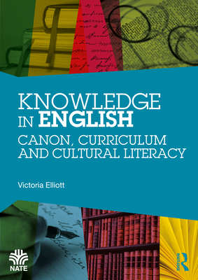 Knowledge in English: Canon, Curriculum and Cultural Literacy (National Association for the Teaching of English (Nate)) Cover Image