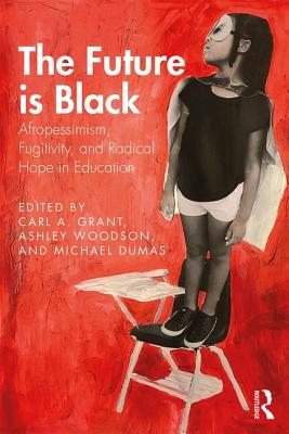 The Future Is Black: Afropessimism, Fugitivity, and Radical Hope in Education Cover Image