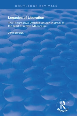 Legacies of Liberation: The Progressive Catholic Church in Brazil (Routledge Revivals) Cover Image