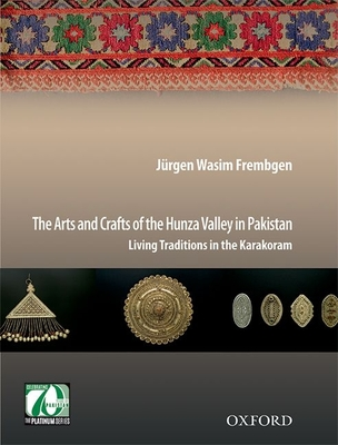 The Arts and Crafts of the Hunza Valley in Pakistan: Living Traditions in the Karakoram Cover Image