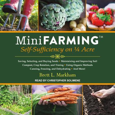 Mini Farming: Self-Sufficiency on 1/4 Acre Cover Image