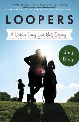 Loopers: A Caddie's Twenty-Year Golf Odyssey Cover Image