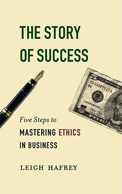 The Story of Success: Five Steps to Mastering Ethics in Business Cover Image
