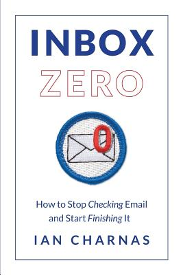 Inbox Zero: How to Stop Checking Email and Start Finishing It Cover Image