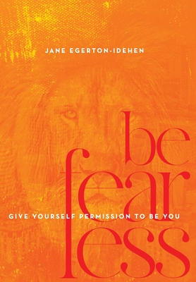 Be Fearless: Give Yourself Permission To Be You Cover Image
