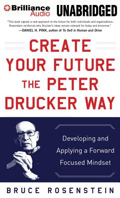 Create Your Future the Peter Drucker Way: Developing and Applying a Forward-Focused Mindset Cover Image