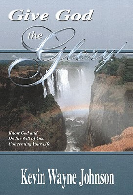 Cover for Give God the Glory! Know God and Do the Will of God Concerning Your Life