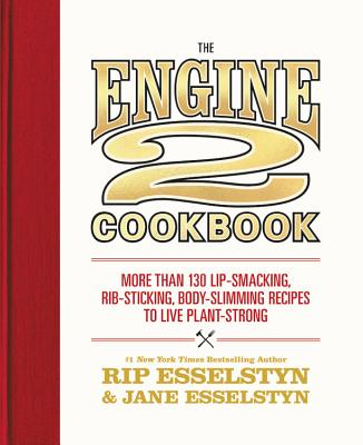 The Engine 2 Cookbook: More than 130 Lip-Smacking, Rib-Sticking, Body-Slimming Recipes to Live Plant-Strong Cover Image