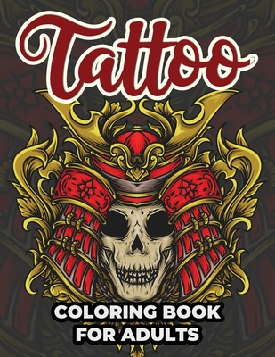 Tattoo Coloring Book For Adults: Tattoo Adult Coloring Workbook Stress Relieving Designs For Teens And Adults Cover Image