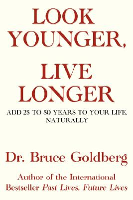 Look Younger, Live Longer: Add 25 to 50 Years to Your Life, Naturally Cover Image