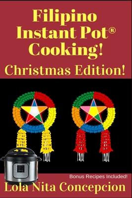Filipino Instant Pot(R) Cooking! Christmas Edition!: Bonus Recipes Included! Cover Image